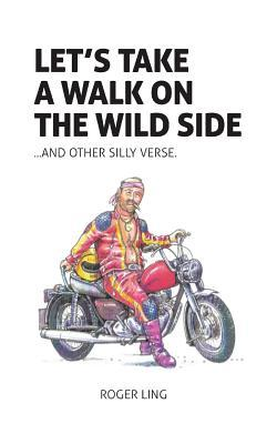 Let's Take a Walk on the Wild Side and Other Silly Verse