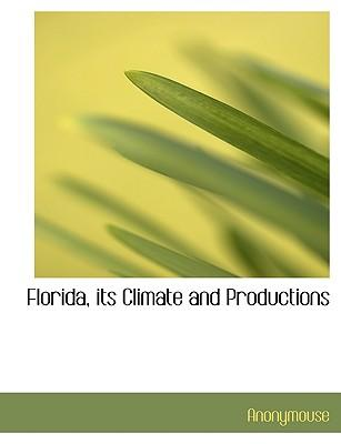 Florida, its Climate and Productions
