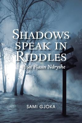 Shadows Speak in Riddles