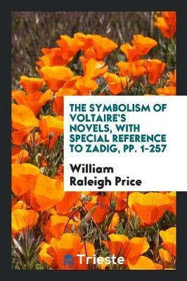 The Symbolism of Voltaire's Novels, with Special Reference to Zadig, pp. 1-257