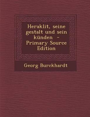 Heraklit, Seine Gestalt Und Sein Kunden (Primary Source)