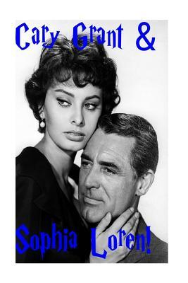 Cary Grant & Sophia Loren!