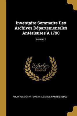 Inventaire Sommaire Des Archives Départementales Antérieures À 1790; Volume 1