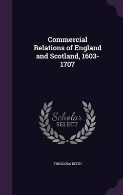 Commercial Relations of England and Scotland 1603-1707;