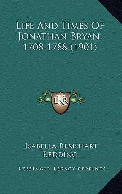Life and Times of Jonathan Bryan, 1708-1788 (1901)
