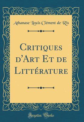 Critiques d'Art Et de Littérature (Classic Reprint)