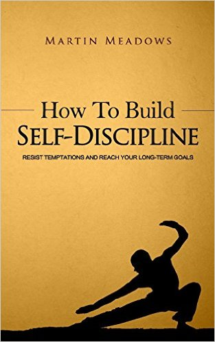 How to Develop Self-Discipline, Resist Temptations and Reach Your Long-Terms Goals