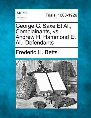 George G. Saxe et al., Complainants, vs. Andrew H. Hammond et al., Defendants