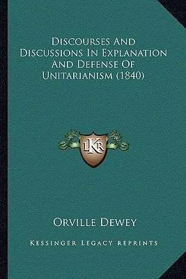 Discourses and Discussions in Explanation and Defense of Unitarianism (1840)