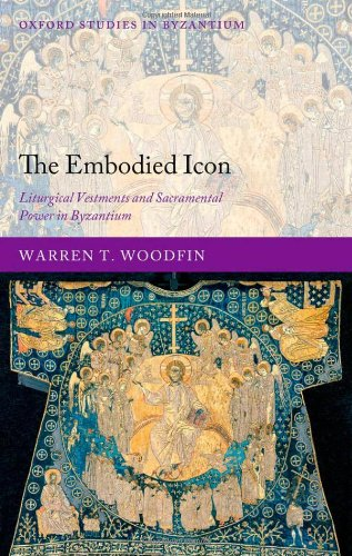 The Embodied Icon: Liturgical Vestments and Sacramental Power in Byzantium