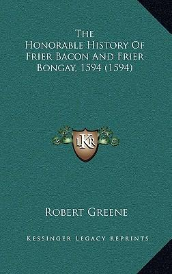 The Honorable History of Frier Bacon and Frier Bongay, 1594 (1594)