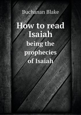 How to Read Isaiah Being the Prophecies of Isaiah