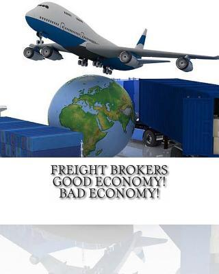 Freight Brokers Good Economy! Bad Economy