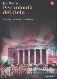 Per volontà del cielo. 1837-1897