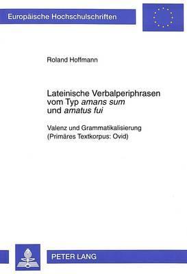 Lateinische Verbalperiphrasen vom Typ amans sum und amatus fui