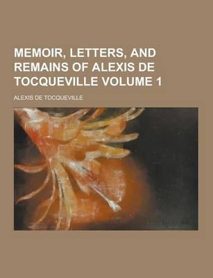 Memoir, Letters, and Remains of Alexis de Tocqueville Volume 1