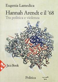 Hannah Arendt e il '68... Tra politica e violenza