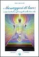 Messaggeri di luce: come includere gli angeli nella tua vita