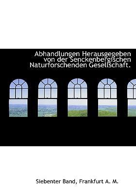 Abhandlungen Herausgegeben Von Der Senckenbergischen Naturforschenden Gesellschaft