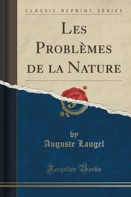Les Problèmes de la Nature (Classic Reprint)