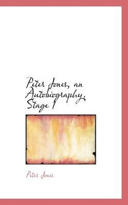 Peter Jones, an Autobiography. Stage 1
