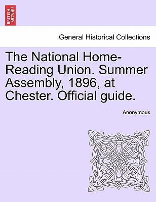 The National Home-Reading Union. Summer Assembly, 1896, at Chester. Official guide.
