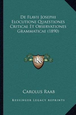 de Flavii Josephi Elocutione Quaestiones Criticae Et Observationes Grammaticae (1890)