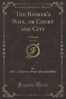 The Banker's Wife, or Court and City, Vol. 2 of 3