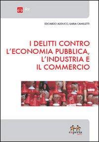 I delitti contro l'economia pubblica, l'industria e il commercio