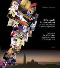 Il carnevale in età moderna. 30 anni di carnevale a Venezia 1980-2010. Ediz. italiana e inglese