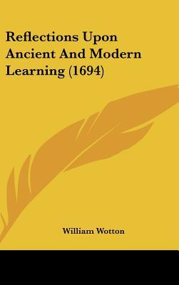 Reflections Upon Ancient and Modern Learning (1694)