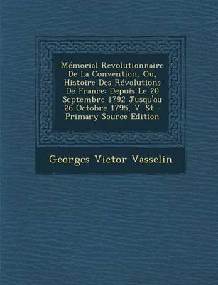 Memorial Revolutionnaire de La Convention, Ou, Histoire Des Revolutions de France