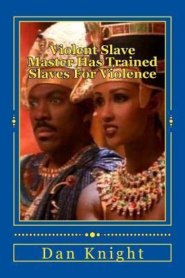 Violent Slave Master Has Trained Slaves for Violence