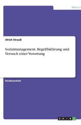 Sozialmanagement. Begriffsklärung und Versuch einer Verortung