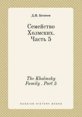 The Kholmsky Family . Part 5