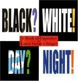 Black? White! Day? Night! - A Book of Opposites