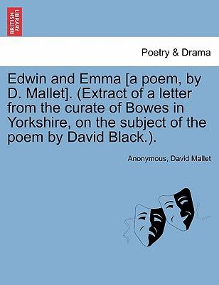 Edwin and Emma [A Poem, by D. Mallet]. (Extract of a Letter from the Curate of Bowes in Yorkshire, on the Subject of the Poem by David Black.)