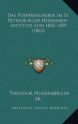 Das Puerperalfieber Im St. Petersburger Hebammen-Institute Von 1845-1859 (1862)
