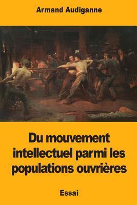 Du Mouvement Intellectuel Parmi Les Populations Ouvrières