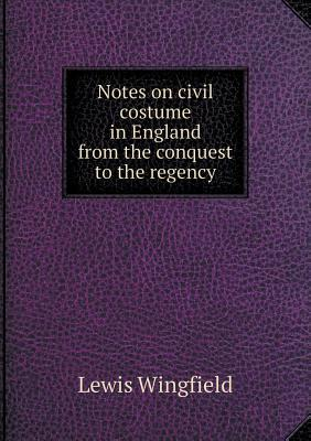 Notes on Civil Costume in England from the Conquest to the Regency