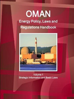 Oman Energy Policy, Laws and Regulations Handbook
