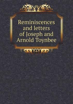 Reminiscences and Letters of Joseph and Arnold Toynbee