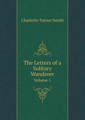 The Letters of a Solitary Wanderer Volume 1