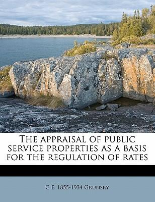 The Appraisal of Public Service Properties as a Basis for the Regulation of Rates