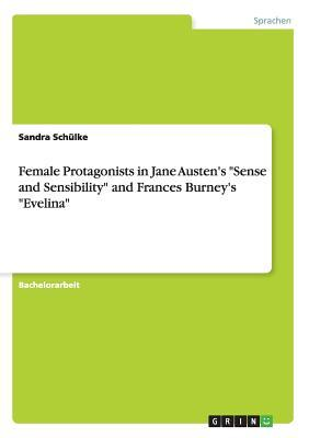 """Female Protagonists in Jane Austen's """"Sense and Sensibility"""" and Frances Burney's """"Evelina"""""""