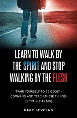 Learn to Walk by the Spirit and Stop Walking by the Flesh