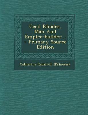 Cecil Rhodes, Man and Empire-Builder...