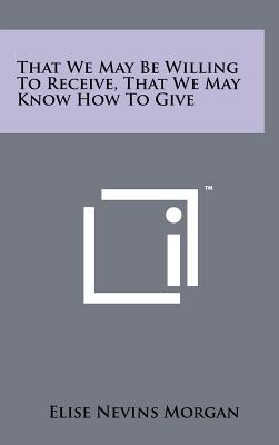 That We May Be Willing to Receive, That We May Know How to Give