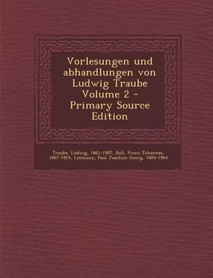 Vorlesungen Und Abhandlungen Von Ludwig Traube Volume 2 - Primary Source Edition