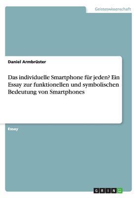 Das individuelle Smartphone für jeden? Ein Essay zur funktionellen und symbolischen Bedeutung von Smartphones